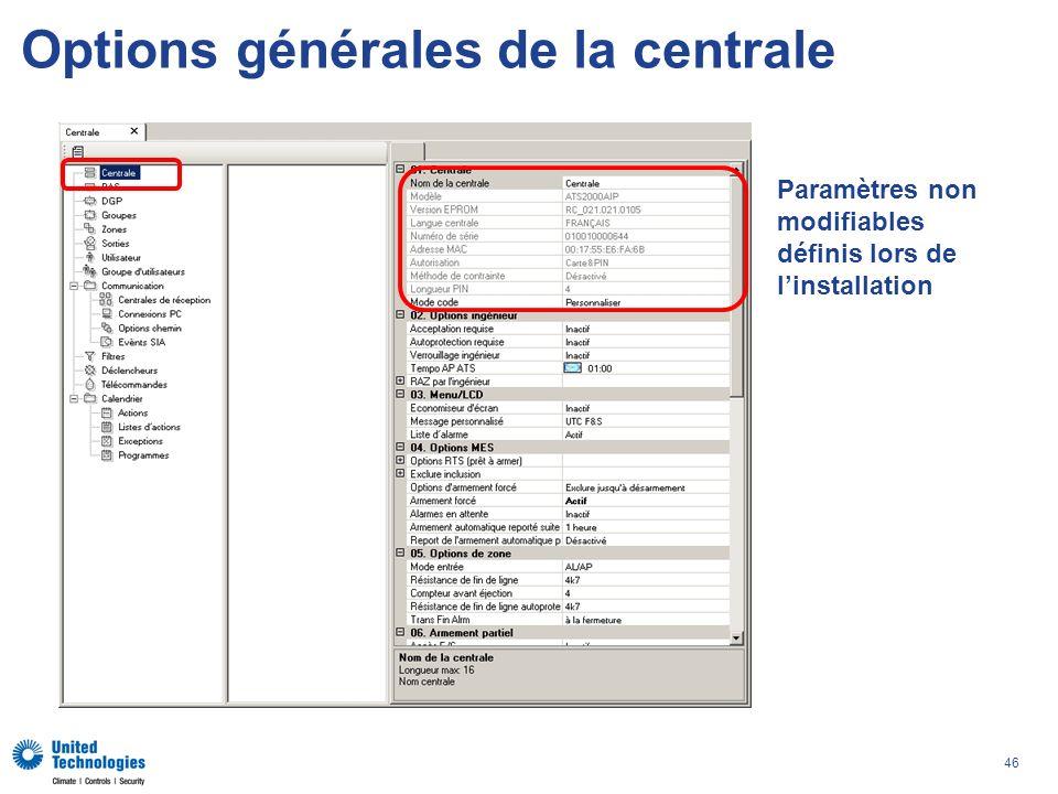 46 Options générales de la centrale Paramètres non modifiables définis lors de linstallation