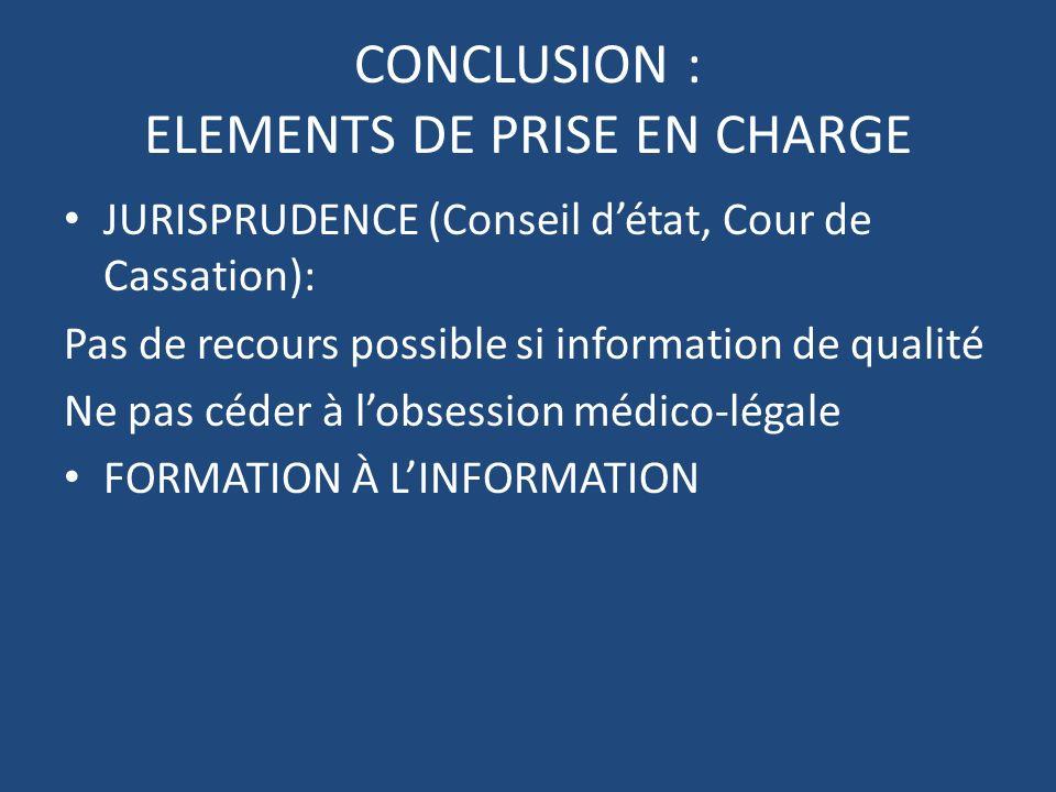 CONCLUSION : ELEMENTS DE PRISE EN CHARGE JURISPRUDENCE (Conseil détat, Cour de Cassation): Pas de recours possible si information de qualité Ne pas cé