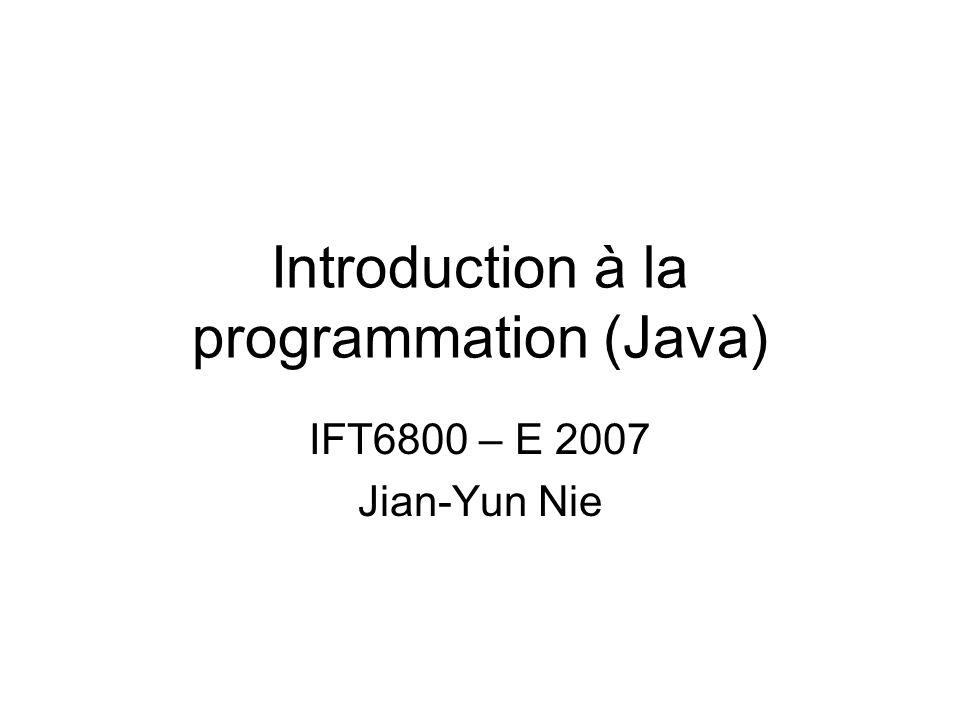 Introduction à la programmation (Java) IFT6800 – E 2007 Jian-Yun Nie