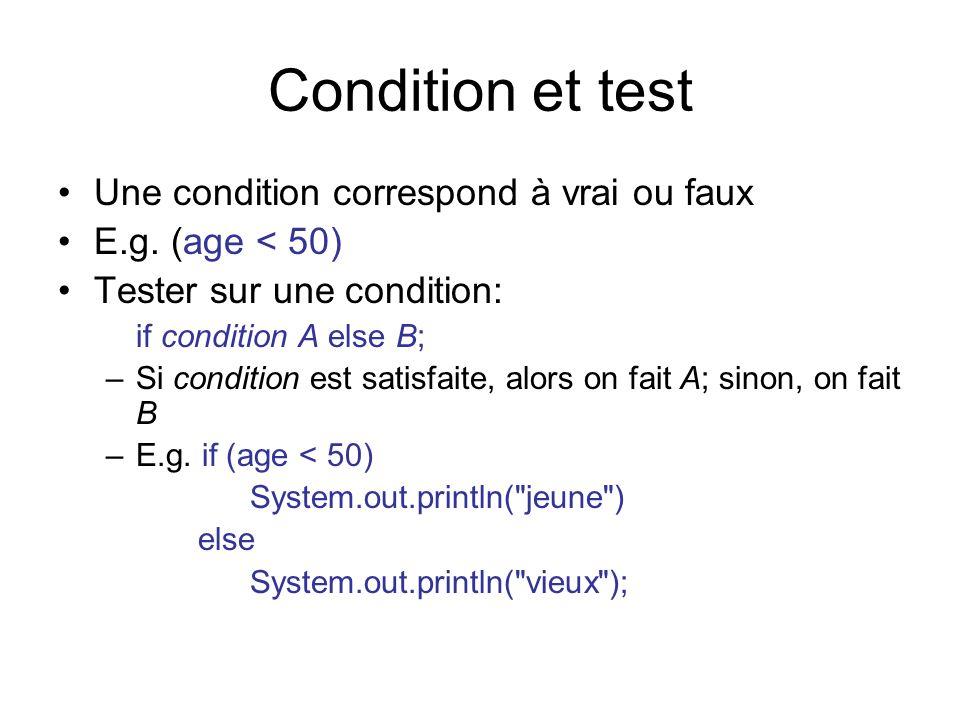 Condition et test Une condition correspond à vrai ou faux E.g. (age < 50) Tester sur une condition: if condition A else B; –Si condition est satisfait