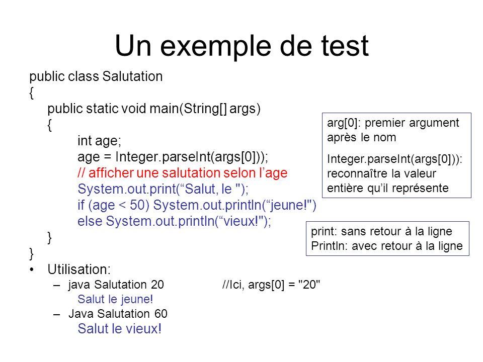 Un exemple de test public class Salutation { public static void main(String[] args) { int age; age = Integer.parseInt(args[0])); // afficher une salut