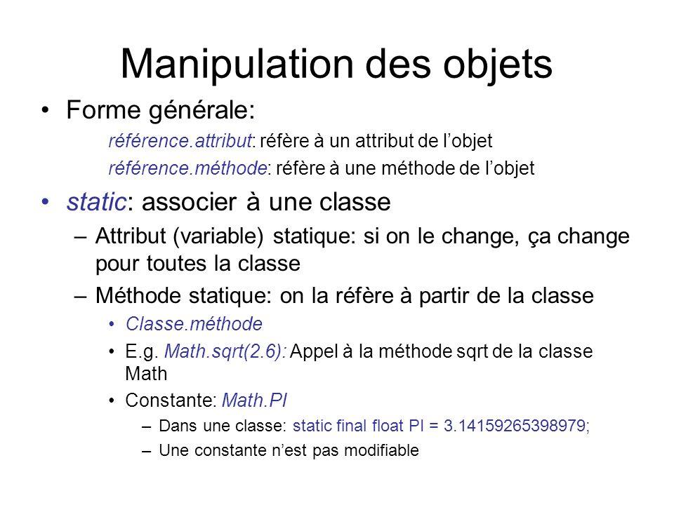 Manipulation des objets Forme générale: référence.attribut: réfère à un attribut de lobjet référence.méthode: réfère à une méthode de lobjet static: a
