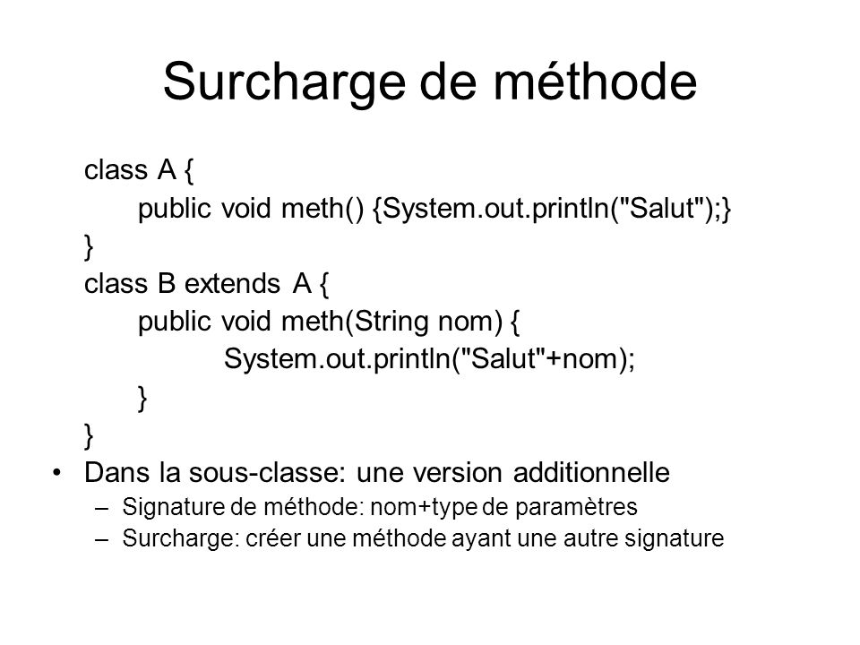 Surcharge de méthode class A { public void meth() {System.out.println(