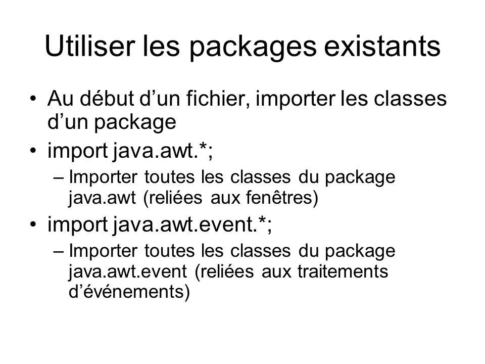 Utiliser les packages existants Au début dun fichier, importer les classes dun package import java.awt.*; –Importer toutes les classes du package java