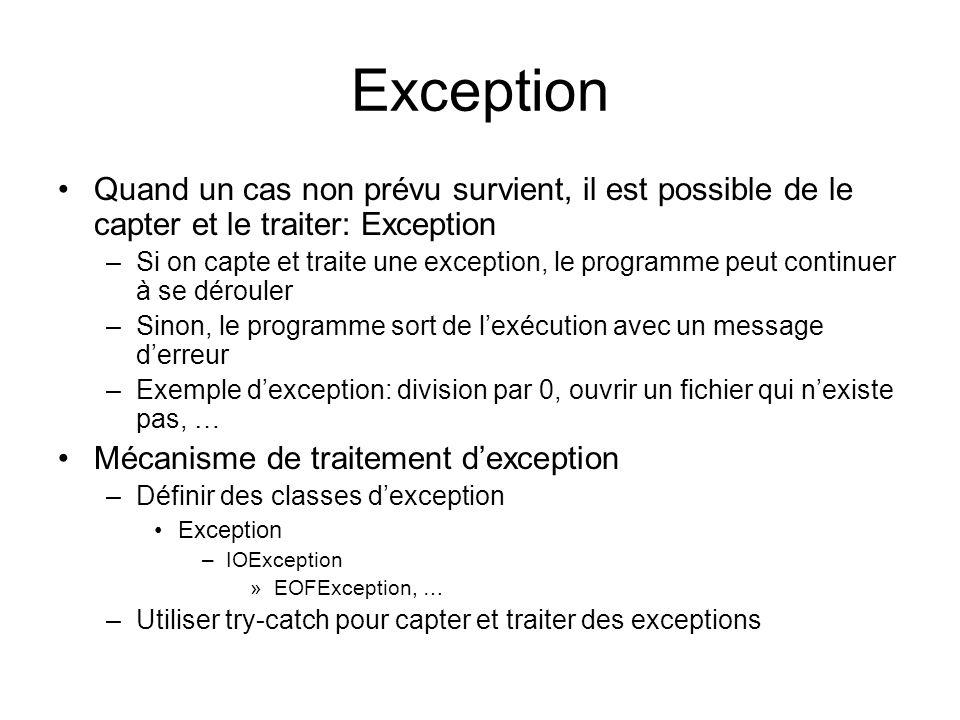 Exception Quand un cas non prévu survient, il est possible de le capter et le traiter: Exception –Si on capte et traite une exception, le programme pe