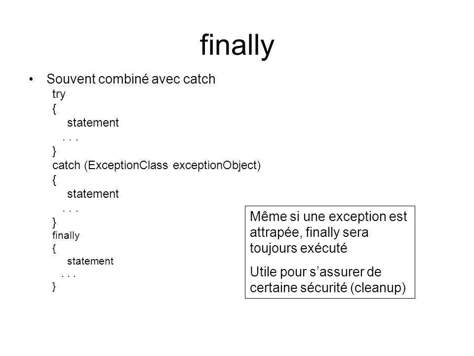 finally Souvent combiné avec catch try { statement... } catch (ExceptionClass exceptionObject) { statement... } finally { statement... } Même si une e