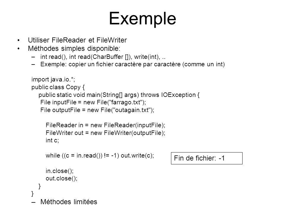 Exemple Utiliser FileReader et FileWriter Méthodes simples disponible: –int read(), int read(CharBuffer []), write(int),.. –Exemple: copier un fichier