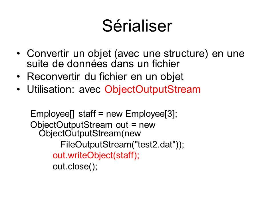 Sérialiser Convertir un objet (avec une structure) en une suite de données dans un fichier Reconvertir du fichier en un objet Utilisation: avec Object