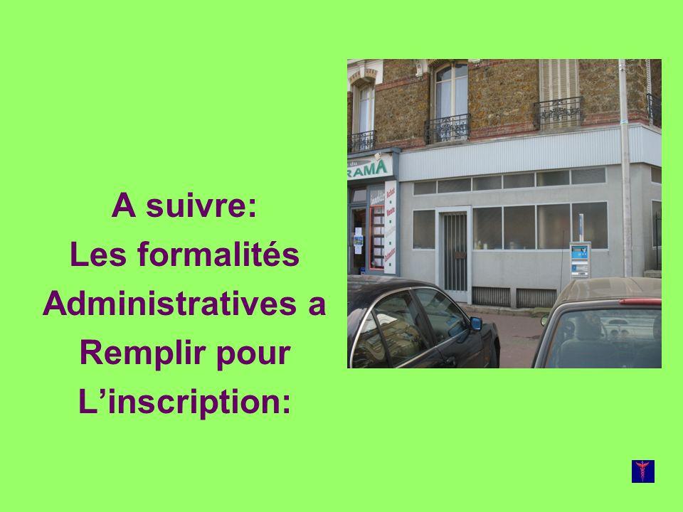 A suivre: Les formalités Administratives a Remplir pour Linscription: