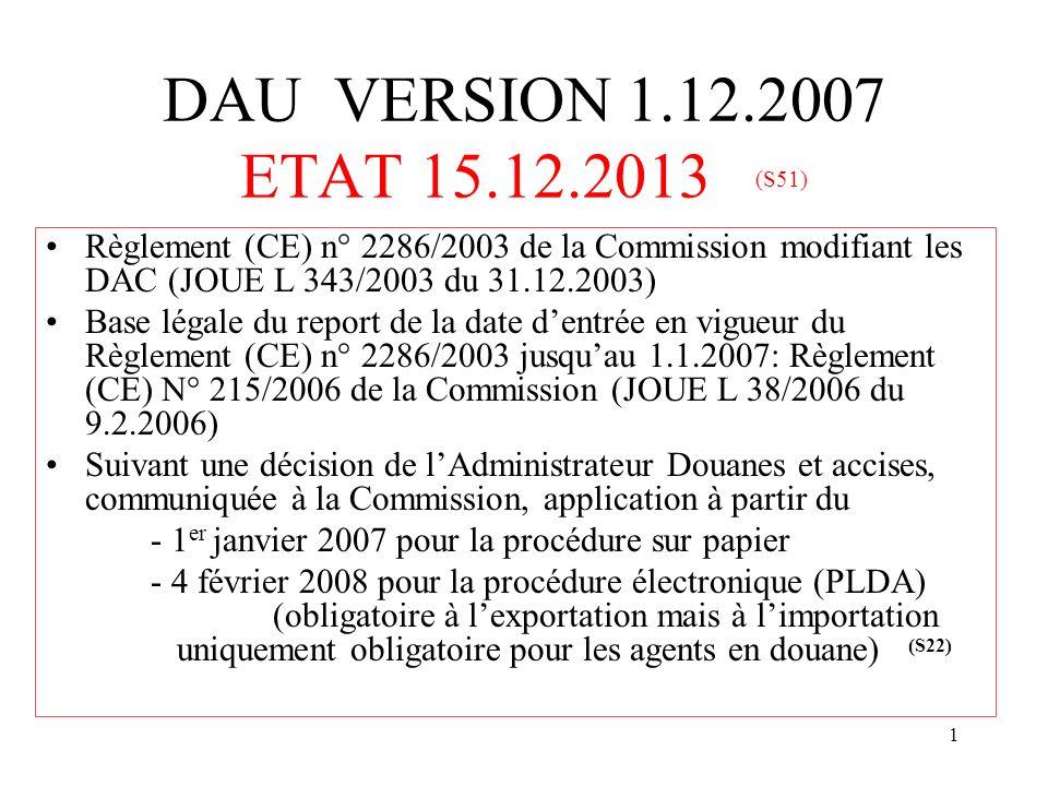 1 DAU VERSION 1.12.2007 ETAT 15.12.2013 (S51) Règlement (CE) n° 2286/2003 de la Commission modifiant les DAC (JOUE L 343/2003 du 31.12.2003) Base léga