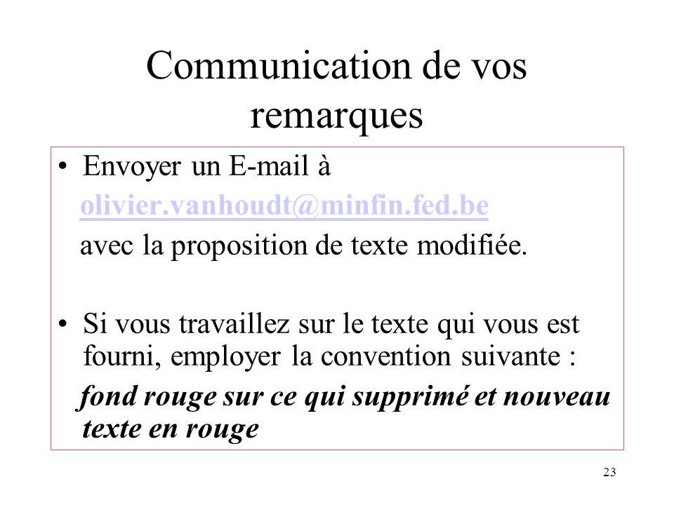 23 Communication de vos remarques Envoyer un E-mail à olivier.vanhoudt@minfin.fed.be avec la proposition de texte modifiée. Si vous travaillez sur le