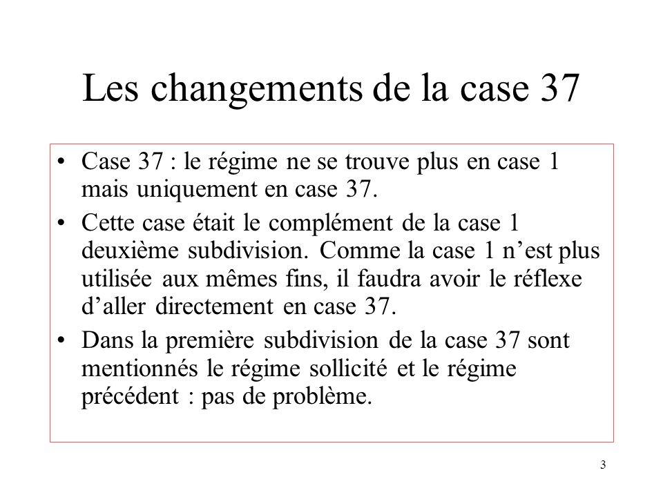 3 Les changements de la case 37 Case 37 : le régime ne se trouve plus en case 1 mais uniquement en case 37. Cette case était le complément de la case