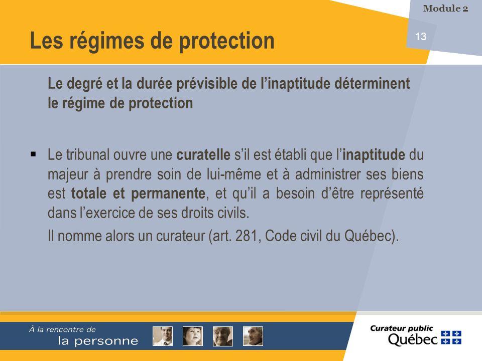 13 Les régimes de protection Le degré et la durée prévisible de linaptitude déterminent le régime de protection Le tribunal ouvre une curatelle sil es