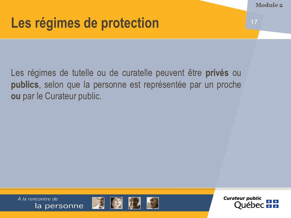 17 Les régimes de tutelle ou de curatelle peuvent être privés ou publics, selon que la personne est représentée par un proche ou par le Curateur public.