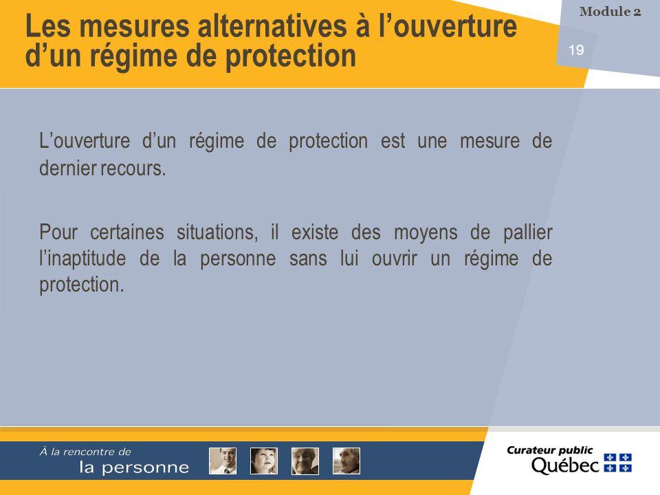 19 Les mesures alternatives à louverture dun régime de protection Louverture dun régime de protection est une mesure de dernier recours. Pour certaine