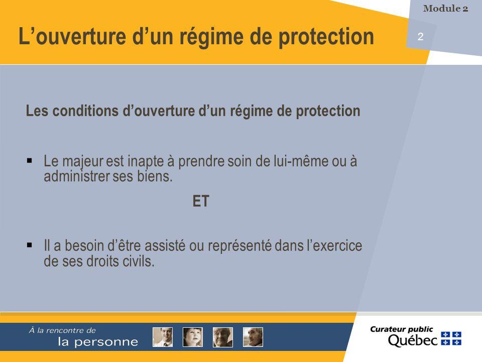 2 Louverture dun régime de protection Les conditions douverture dun régime de protection Le majeur est inapte à prendre soin de lui-même ou à administrer ses biens.