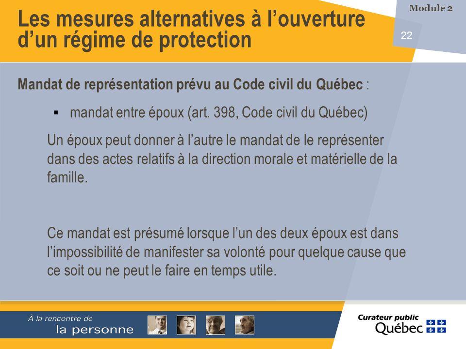 22 Les mesures alternatives à louverture dun régime de protection Mandat de représentation prévu au Code civil du Québec : mandat entre époux (art. 39
