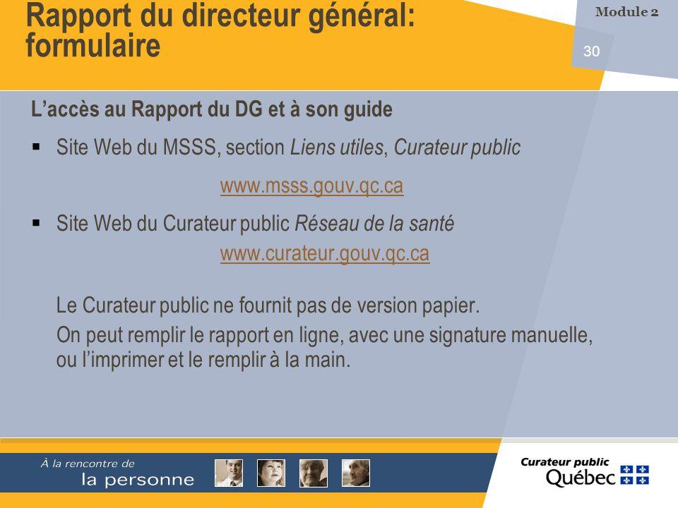 30 Laccès au Rapport du DG et à son guide Site Web du MSSS, section Liens utiles, Curateur public www.msss.gouv.qc.ca Site Web du Curateur public Rése