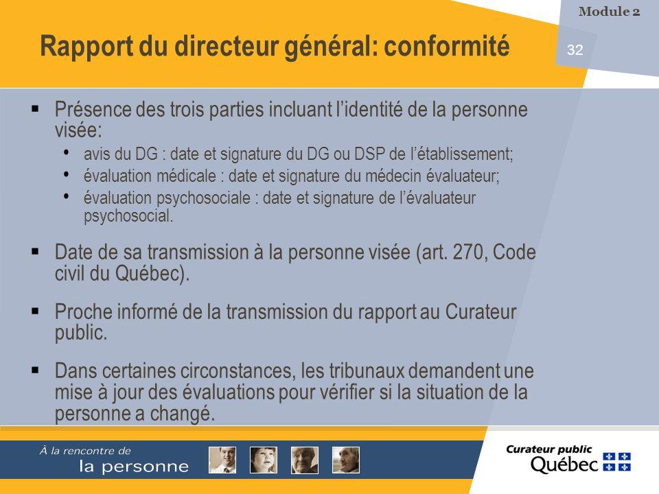 32 Présence des trois parties incluant lidentité de la personne visée: avis du DG : date et signature du DG ou DSP de létablissement; évaluation médic