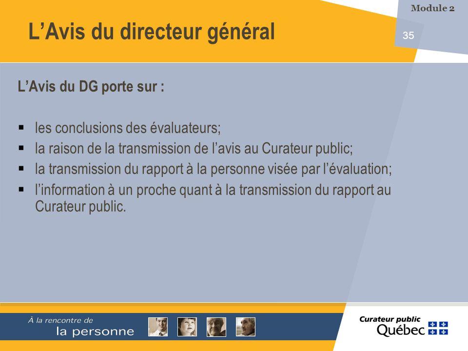 35 LAvis du DG porte sur : les conclusions des évaluateurs; la raison de la transmission de lavis au Curateur public; la transmission du rapport à la