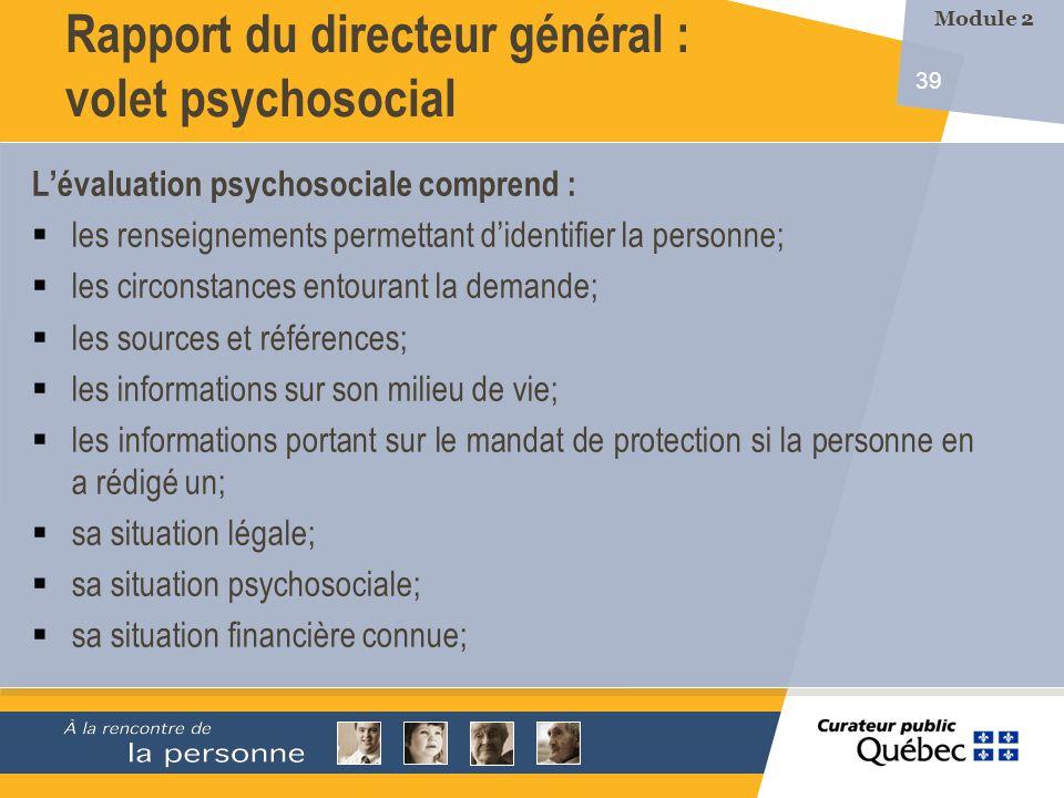 39 Lévaluation psychosociale comprend : les renseignements permettant didentifier la personne; les circonstances entourant la demande; les sources et