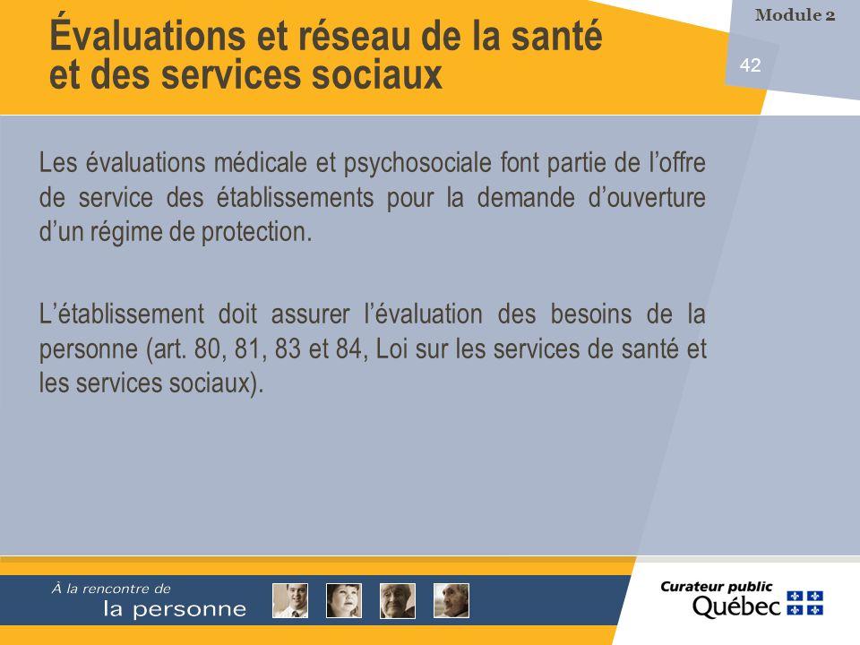 42 Les évaluations médicale et psychosociale font partie de loffre de service des établissements pour la demande douverture dun régime de protection.
