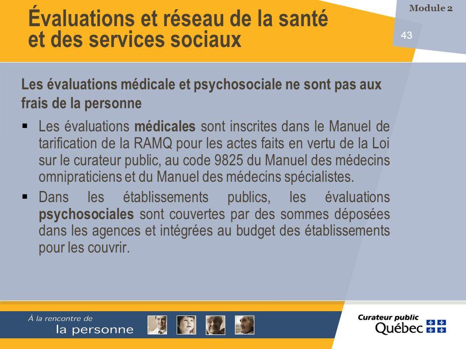 43 Les évaluations médicales sont inscrites dans le Manuel de tarification de la RAMQ pour les actes faits en vertu de la Loi sur le curateur public, au code 9825 du Manuel des médecins omnipraticiens et du Manuel des médecins spécialistes.