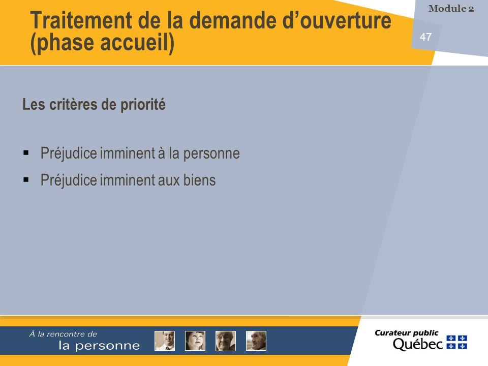 47 Les critères de priorité Préjudice imminent à la personne Préjudice imminent aux biens Traitement de la demande douverture (phase accueil) Module 2