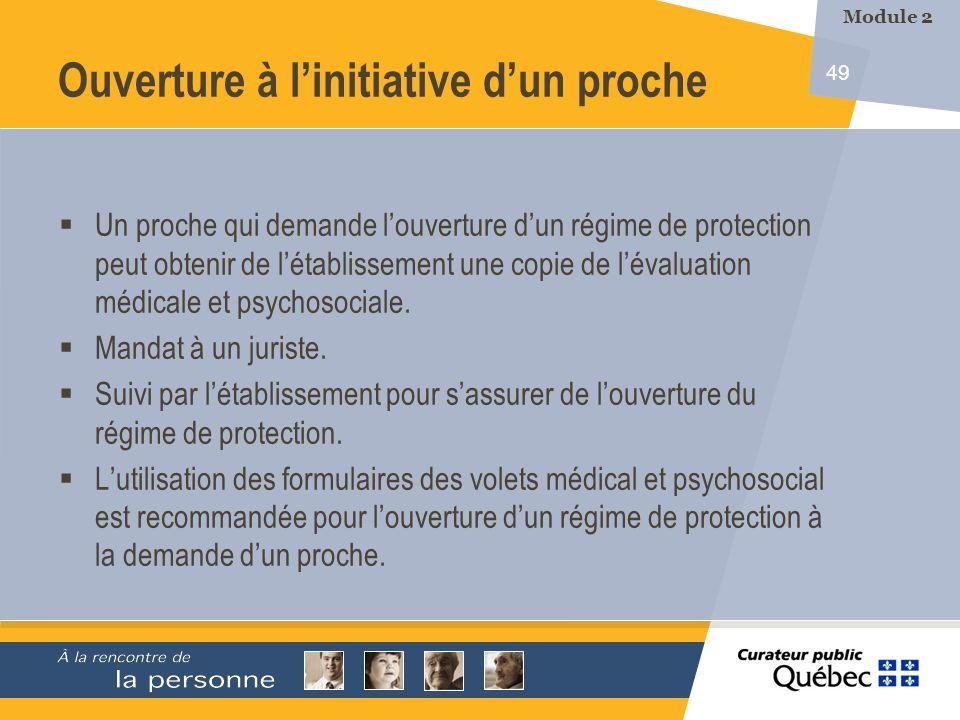 49 Ouverture à linitiative dun proche Un proche qui demande louverture dun régime de protection peut obtenir de létablissement une copie de lévaluation médicale et psychosociale.