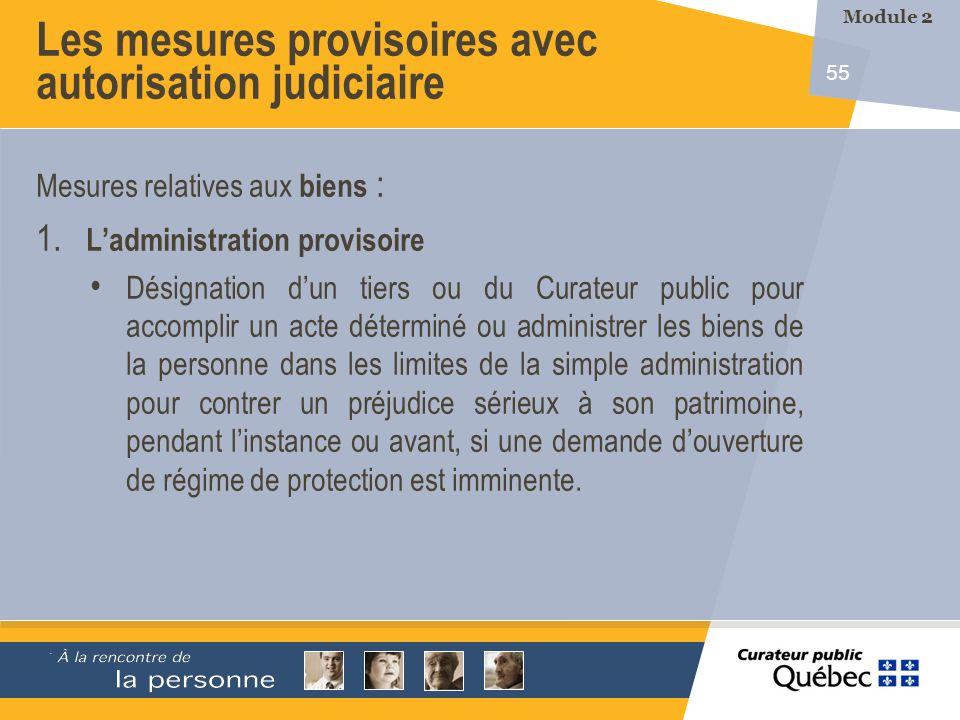 55 Mesures relatives aux biens : 1. Ladministration provisoire Désignation dun tiers ou du Curateur public pour accomplir un acte déterminé ou adminis