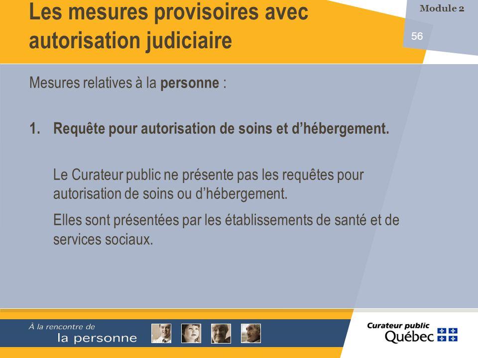 56 Les mesures provisoires avec autorisation judiciaire Mesures relatives à la personne : 1.Requête pour autorisation de soins et dhébergement.