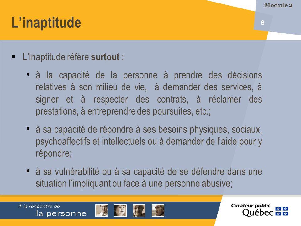6 Linaptitude Linaptitude réfère surtout : à la capacité de la personne à prendre des décisions relatives à son milieu de vie, à demander des services