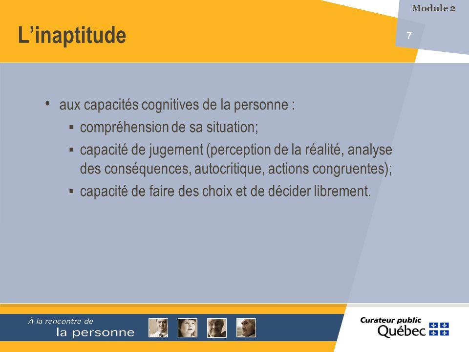 7 Linaptitude aux capacités cognitives de la personne : compréhension de sa situation; capacité de jugement (perception de la réalité, analyse des conséquences, autocritique, actions congruentes); capacité de faire des choix et de décider librement.