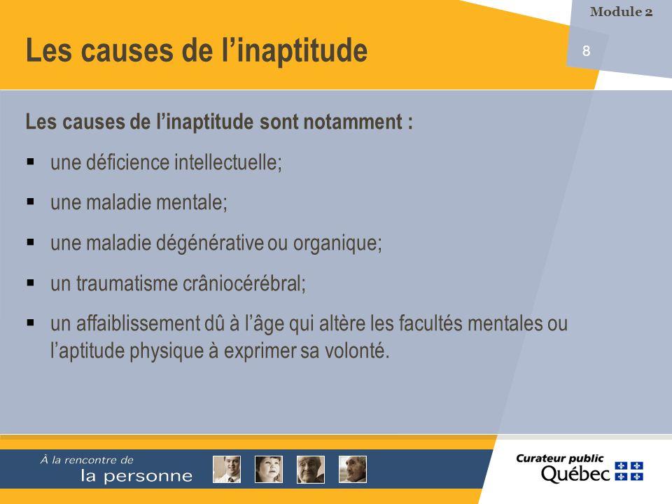 8 Les causes de linaptitude Les causes de linaptitude sont notamment : une déficience intellectuelle; une maladie mentale; une maladie dégénérative ou