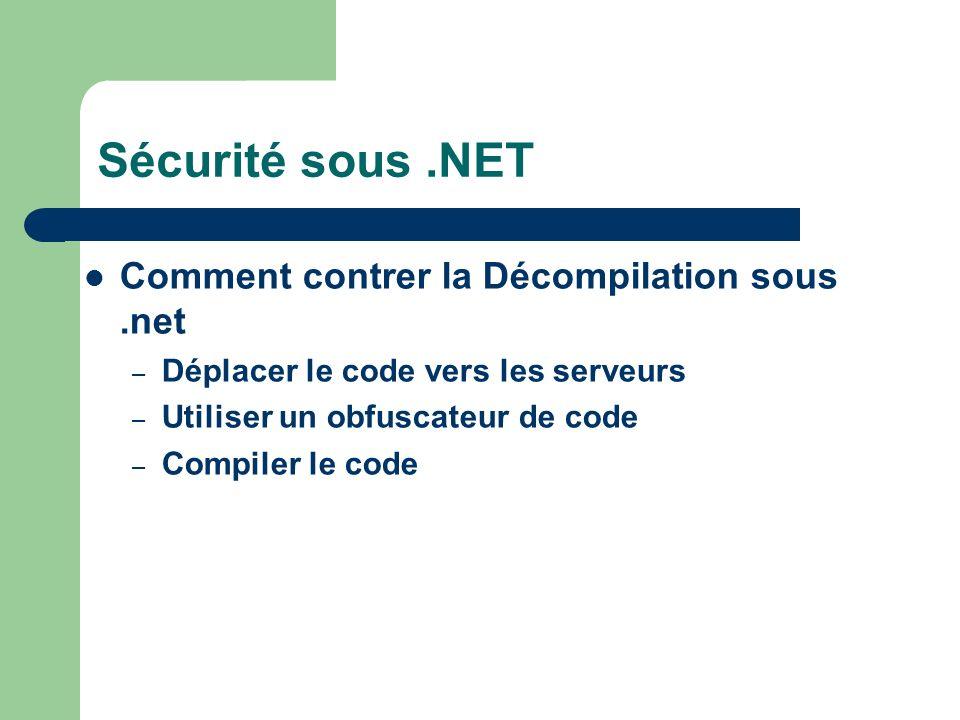 Sécurité sous.NET Comment contrer la Décompilation sous.net – Déplacer le code vers les serveurs – Utiliser un obfuscateur de code – Compiler le code