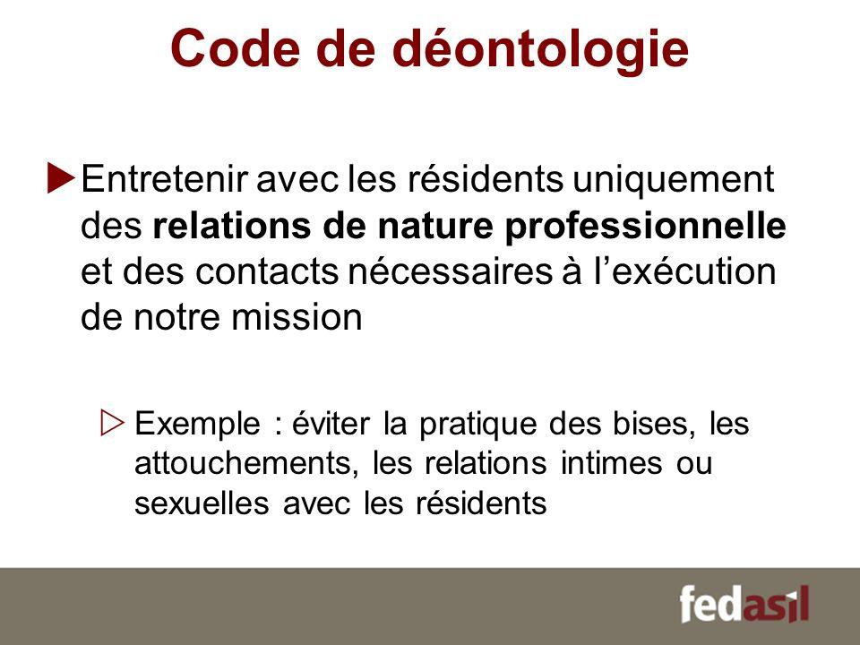 Code de déontologie Entretenir avec les résidents uniquement des relations de nature professionnelle et des contacts nécessaires à lexécution de notre