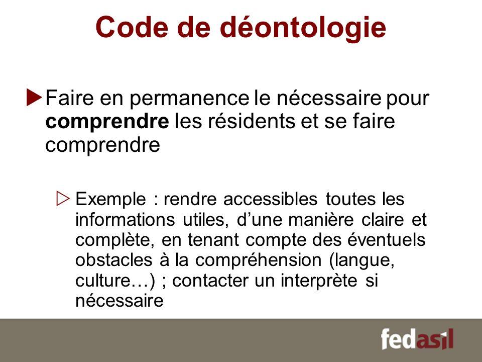 Code de déontologie Faire en permanence le nécessaire pour comprendre les résidents et se faire comprendre Exemple : rendre accessibles toutes les inf