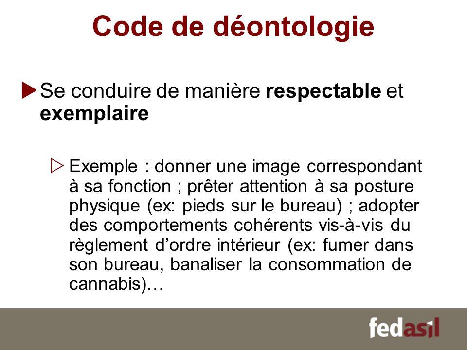 Code de déontologie Se conduire de manière respectable et exemplaire Exemple : donner une image correspondant à sa fonction ; prêter attention à sa po