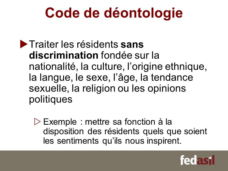 Code de déontologie Traiter les résidents sans discrimination fondée sur la nationalité, la culture, lorigine ethnique, la langue, le sexe, lâge, la t