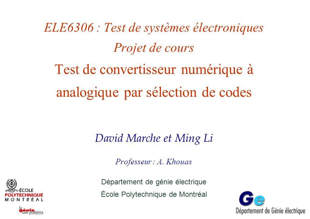 ELE6306 : Test de systèmes électroniques Projet de cours Test de convertisseur numérique à analogique par sélection de codes David Marche et Ming Li P