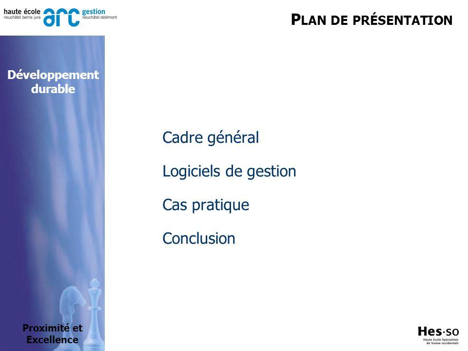 P LAN DE PRÉSENTATION Cadre général Logiciels de gestion Cas pratique Conclusion Proximité et Excellence Développement durable