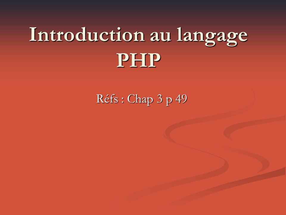Introduction au langage PHP Réfs : Chap 3 p 49