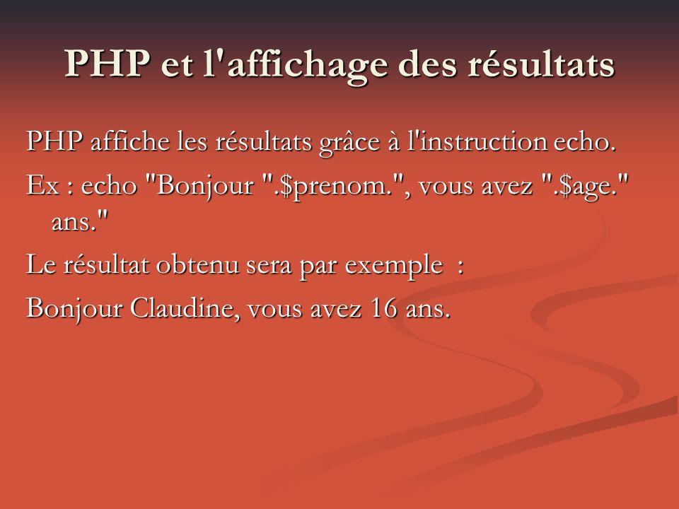 PHP et l affichage des résultats PHP affiche les résultats grâce à l instruction echo.