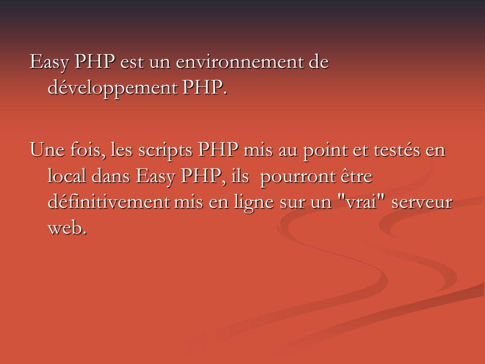 Easy PHP est un environnement de développement PHP.