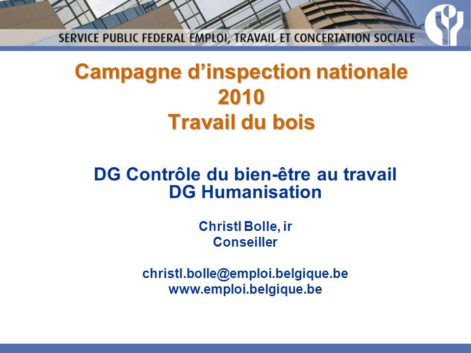 Campagne dinspection nationale 2010 Travail du bois DG Contrôle du bien-être au travail DG Humanisation Christl Bolle, ir Conseiller christl.bolle@emploi.belgique.be www.emploi.belgique.be