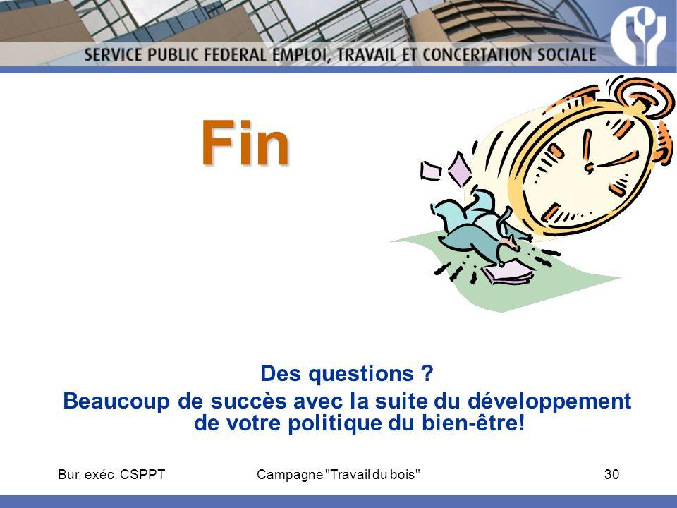 Bur. exéc. CSPPTCampagne Travail du bois 30 Fin Des questions .