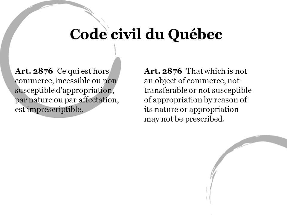 Code civil du Québec Art. 2876 Ce qui est hors commerce, incessible ou non susceptible dappropriation, par nature ou par affectation, est imprescripti