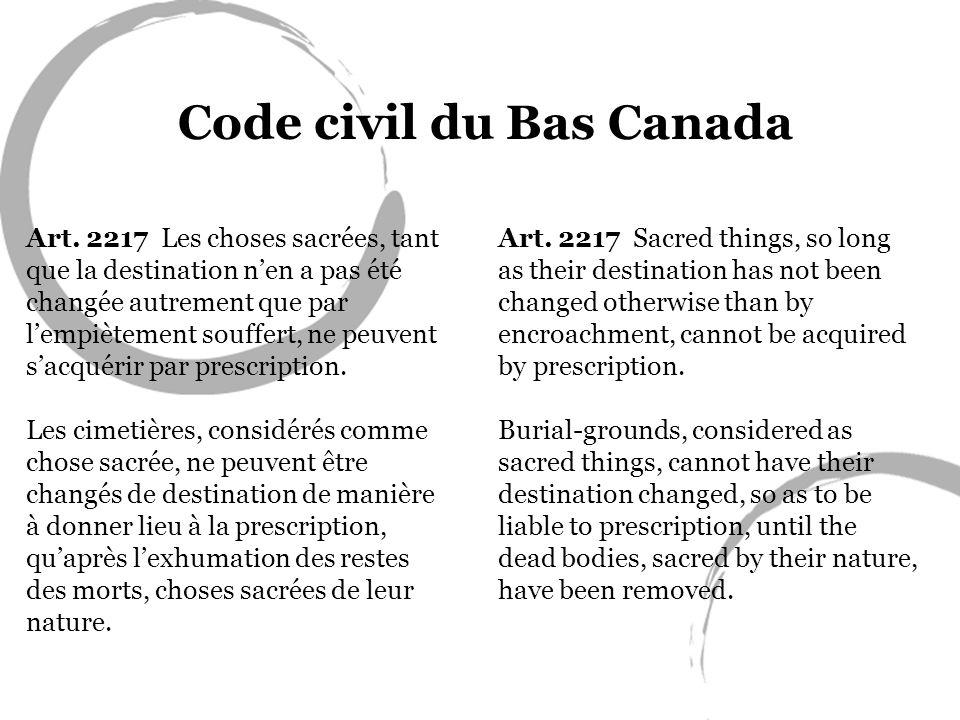 Code civil du Bas Canada Art. 2217 Les choses sacrées, tant que la destination nen a pas été changée autrement que par lempiètement souffert, ne peuve