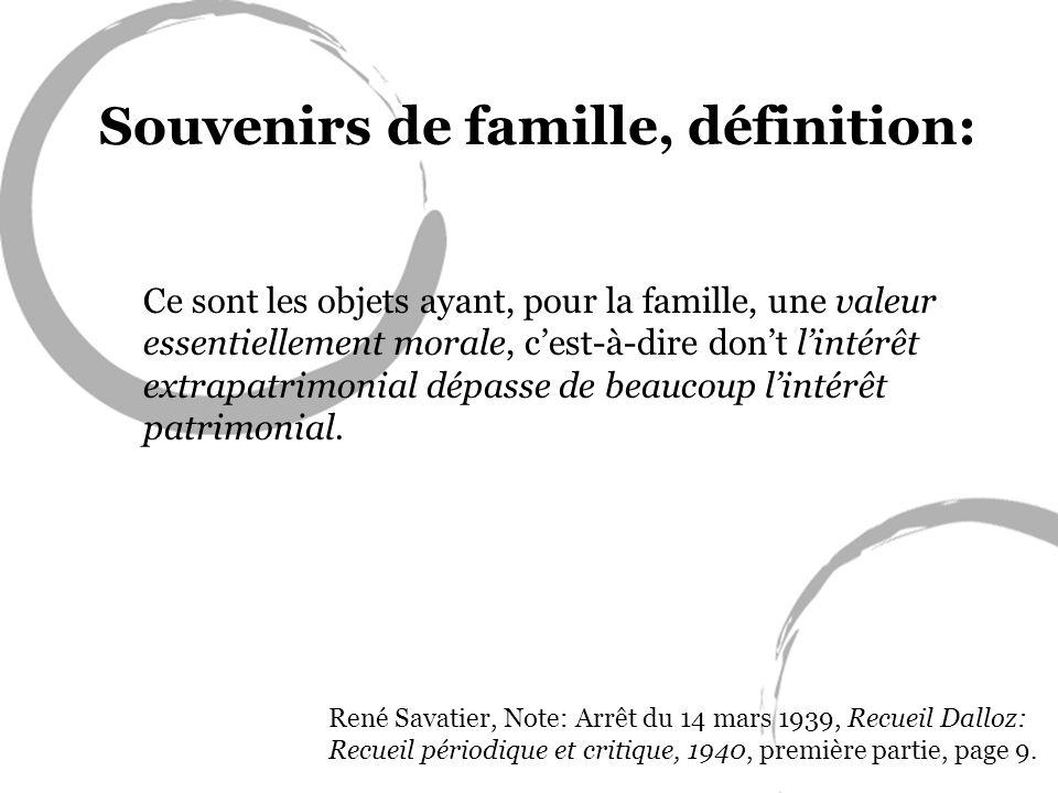 Souvenirs de famille, définition: Ce sont les objets ayant, pour la famille, une valeur essentiellement morale, cest-à-dire dont lintérêt extrapatrimo