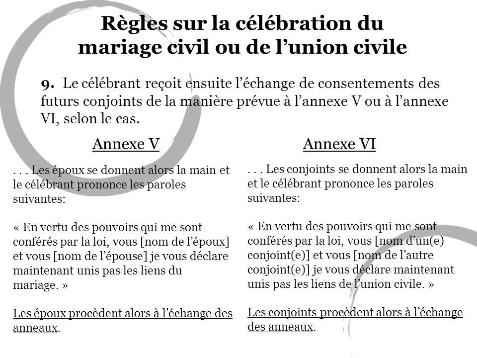 Règles sur la célébration du mariage civil ou de lunion civile 9. Le célébrant reçoit ensuite léchange de consentements des futurs conjoints de la man